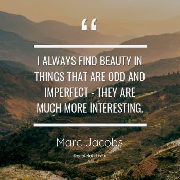 marc-jacobs-quote-i-always-find-beauty-in-things-that-are