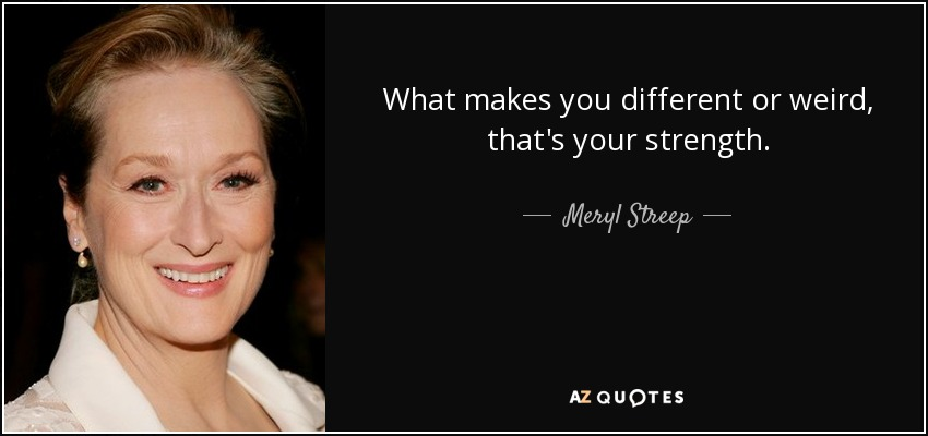 quote-what-makes-you-different-or-weird-that-s-your-strength-meryl-streep-75-86-03